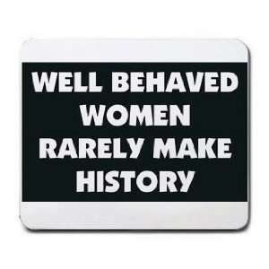 WELL BEHAVED WOMEN RARELY MAKE HISTORY Mousepad Office