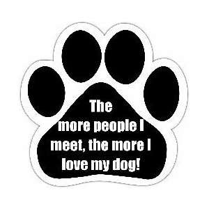 The More People I Meet the More I Love My Dog Car Magnet