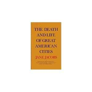 The Death and Life of Great American Cities Jane Jacobs