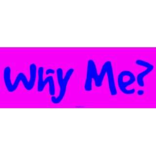 Why Me? Large Bumper Sticker Automotive
