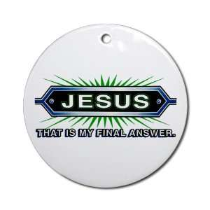 Ornament (Round) Jesus That Is My Final Answer Everything